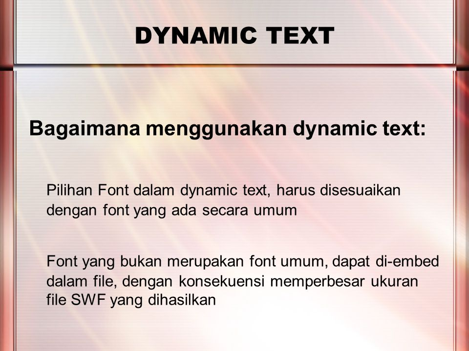PERTEMUAN 2 DYNAMIC TEXT Anti aliasing akan menambah detail dan kehalusan font Pengaturan anti alias pada bagian properties dapat diatur sesuai dengan keperluan