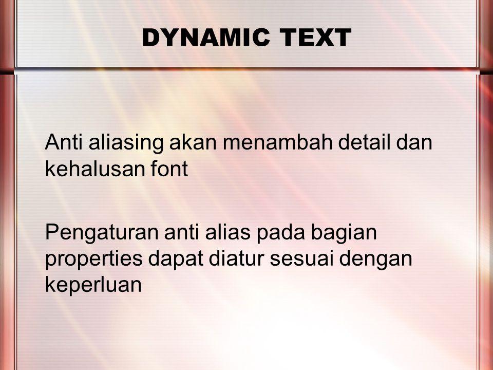 PERTEMUAN 2 DYNAMIC TEXT Menggunakan script untuk merubah tampilan dynamic text termasuk dengan load vars namavariable = new LoadVars(); namavariable.load( namafile ); namavariable.onLoad = function() { perintah yang dilakukan };