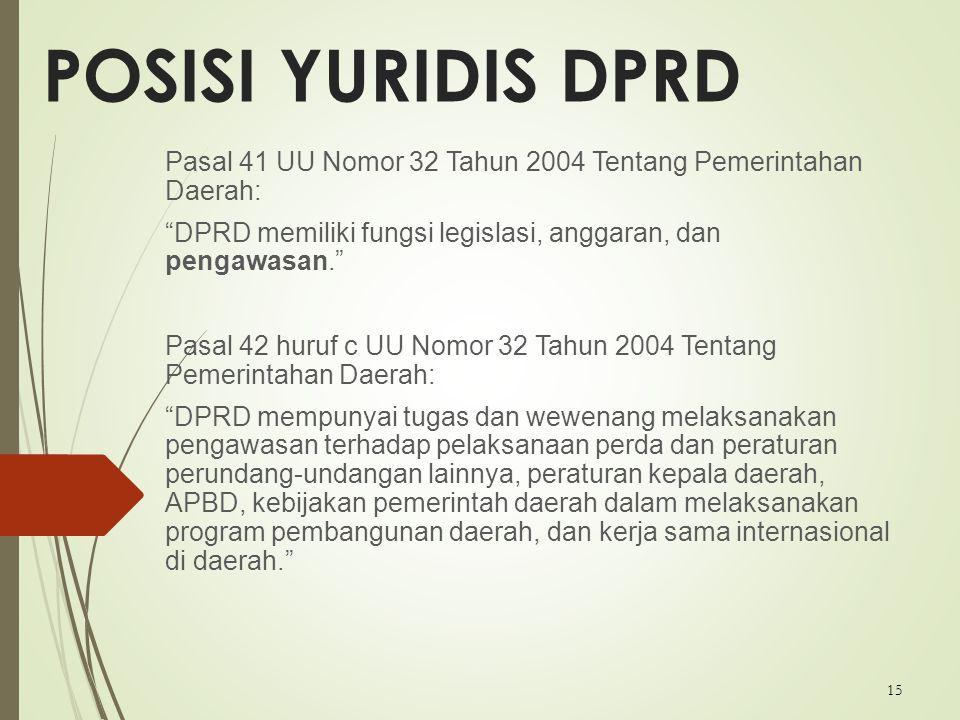"""15 POSISI YURIDIS DPRD Pasal 41 UU Nomor 32 Tahun 2004 Tentang Pemerintahan Daerah: """"DPRD memiliki fungsi legislasi, anggaran, dan pengawasan."""" Pasal"""