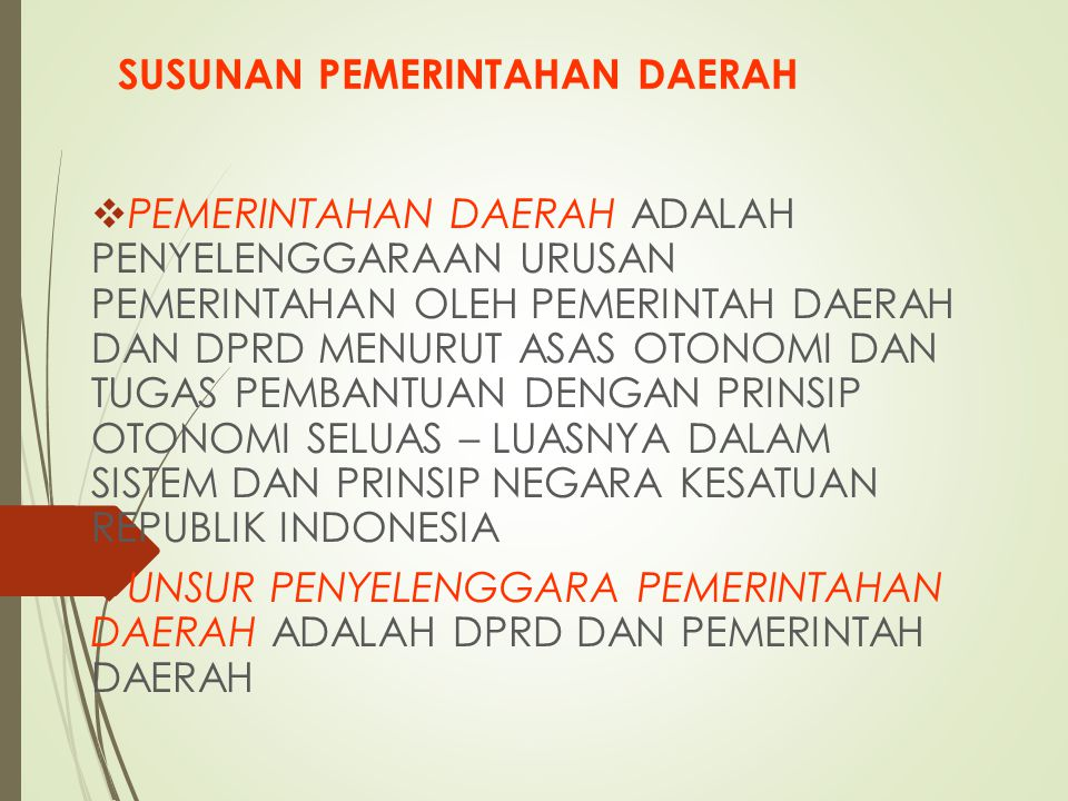 1.Setiap daerah dipimpin oleh kepala pemerintah daerah yang disebut kepala daerah.