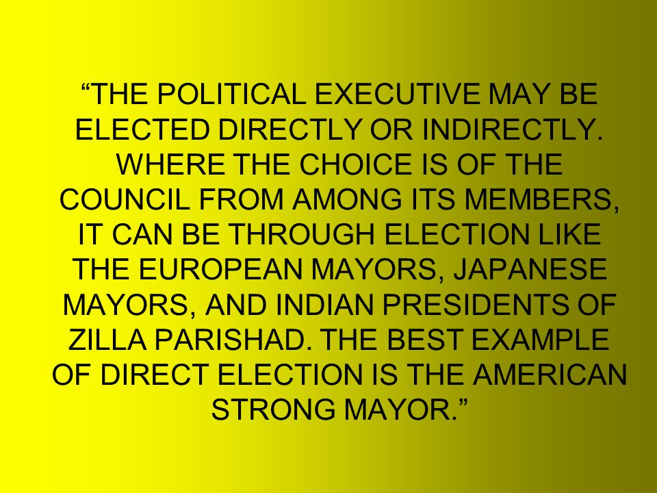 THE POLITICAL EXECUTIVE MAY BE ELECTED DIRECTLY OR INDIRECTLY.