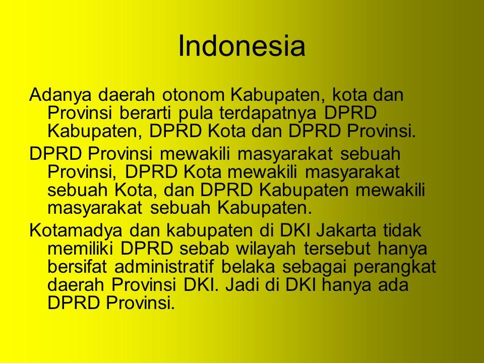 Indonesia Adanya daerah otonom Kabupaten, kota dan Provinsi berarti pula terdapatnya DPRD Kabupaten, DPRD Kota dan DPRD Provinsi. DPRD Provinsi mewaki