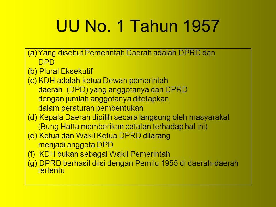 UU No. 1 Tahun 1957 (a)Yang disebut Pemerintah Daerah adalah DPRD dan DPD (b) Plural Eksekutif (c) KDH adalah ketua Dewan pemerintah daerah (DPD) yang