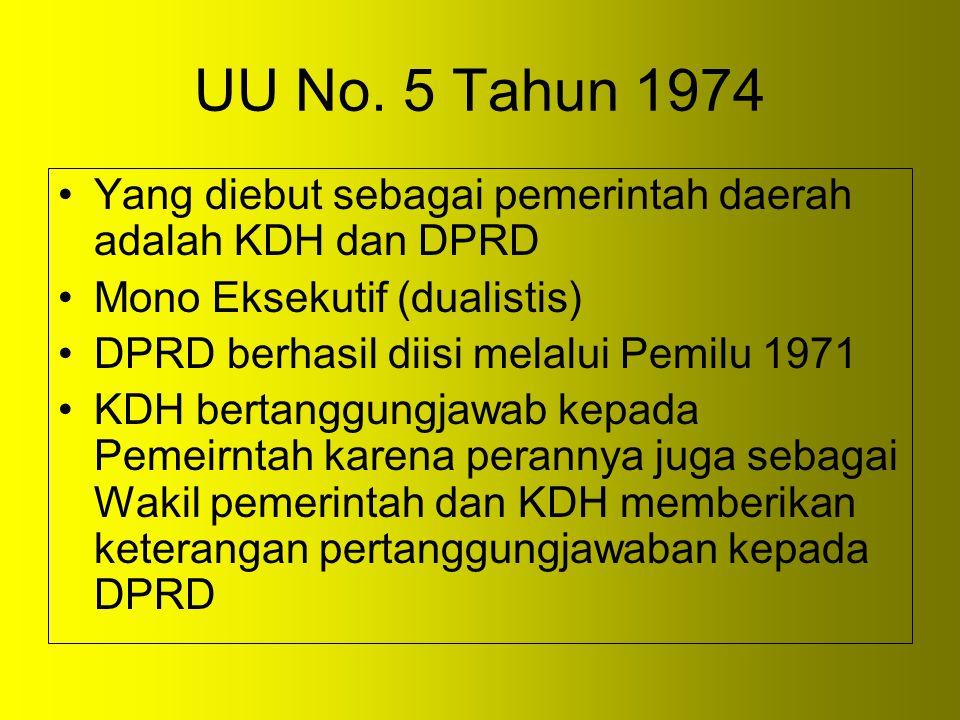 UU No. 5 Tahun 1974 Yang diebut sebagai pemerintah daerah adalah KDH dan DPRD Mono Eksekutif (dualistis) DPRD berhasil diisi melalui Pemilu 1971 KDH b