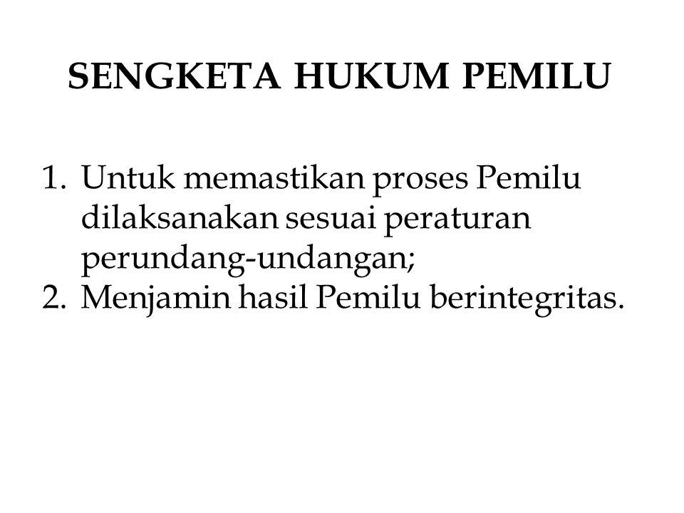 SENGKETA HUKUM PEMILU 1.Untuk memastikan proses Pemilu dilaksanakan sesuai peraturan perundang-undangan; 2.Menjamin hasil Pemilu berintegritas.