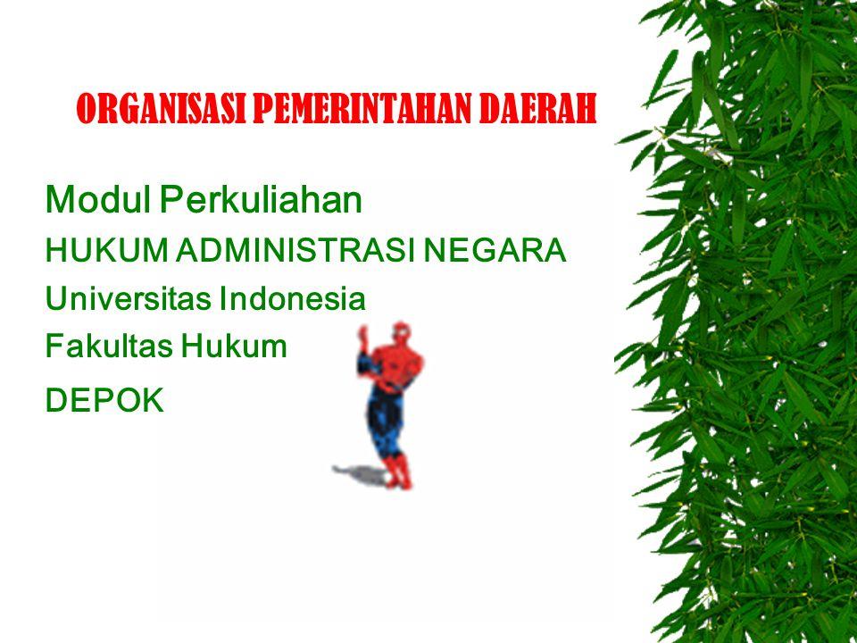ORGANISASI PEMERINTAHAN DAERAH Modul Perkuliahan HUKUM ADMINISTRASI NEGARA Universitas Indonesia Fakultas Hukum DEPOK