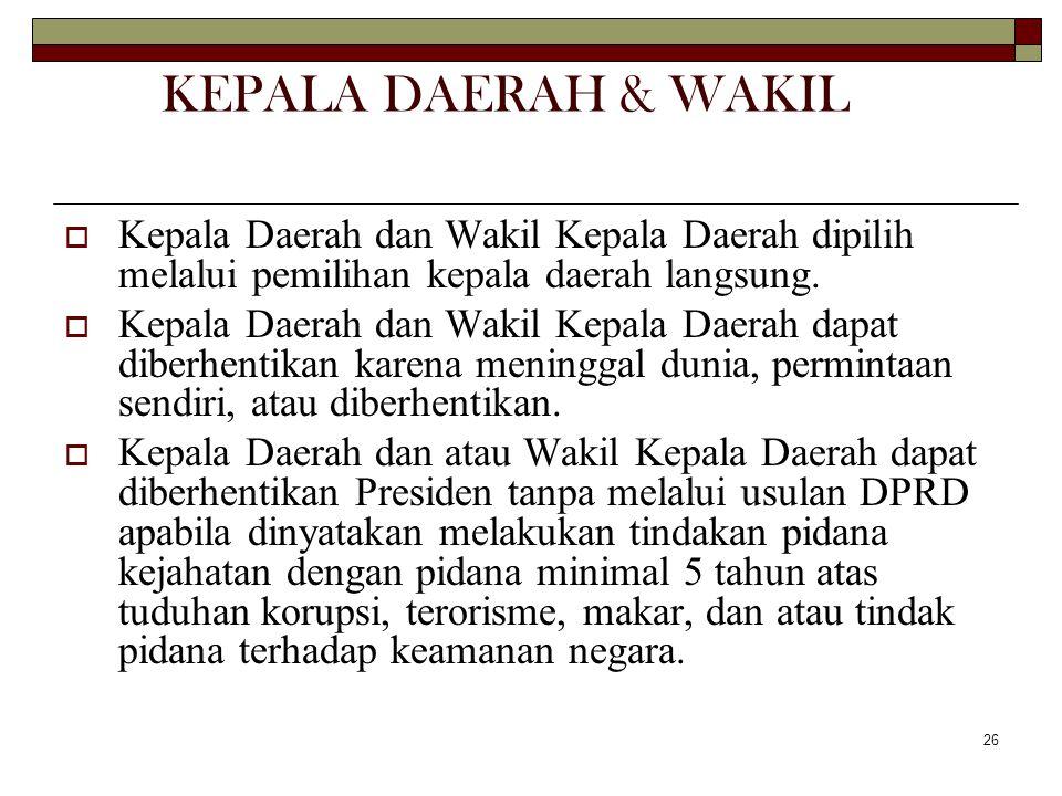 26 KEPALA DAERAH & WAKIL  Kepala Daerah dan Wakil Kepala Daerah dipilih melalui pemilihan kepala daerah langsung.  Kepala Daerah dan Wakil Kepala Da