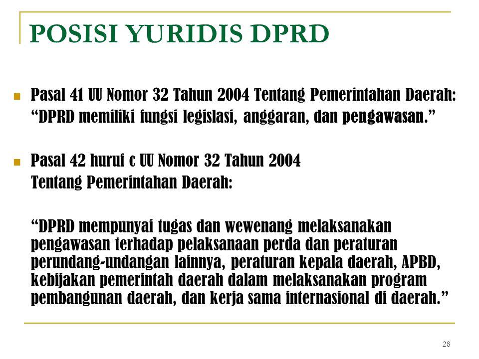 """28 POSISI YURIDIS DPRD Pasal 41 UU Nomor 32 Tahun 2004 Tentang Pemerintahan Daerah: """"DPRD memiliki fungsi legislasi, anggaran, dan pengawasan."""" Pasal"""