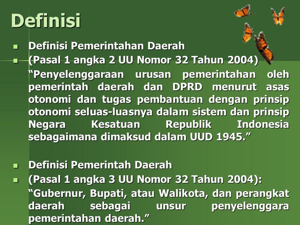4 Definisi Definisi Pemerintahan Daerah Definisi Pemerintahan Daerah (Pasal 1 angka 2 UU Nomor 32 Tahun 2004) (Pasal 1 angka 2 UU Nomor 32 Tahun 2004)