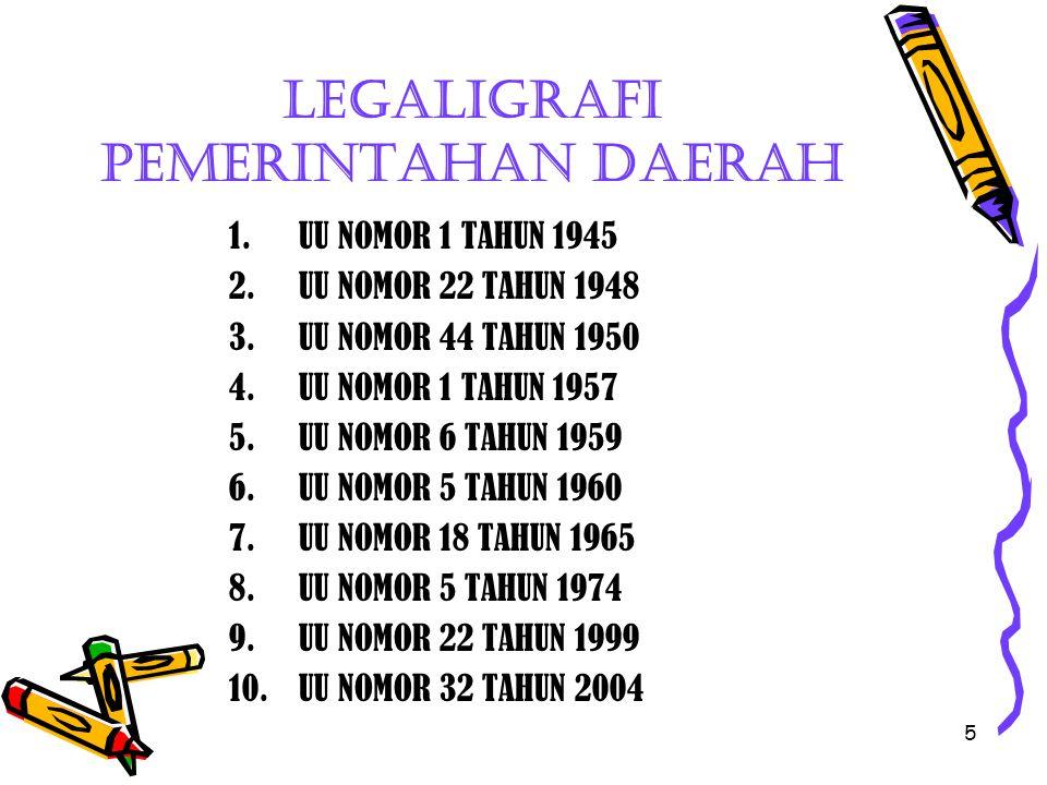 5 Legaligrafi pemerintahan daerah 1.UU NOMOR 1 TAHUN 1945 2.UU NOMOR 22 TAHUN 1948 3.UU NOMOR 44 TAHUN 1950 4.UU NOMOR 1 TAHUN 1957 5.UU NOMOR 6 TAHUN