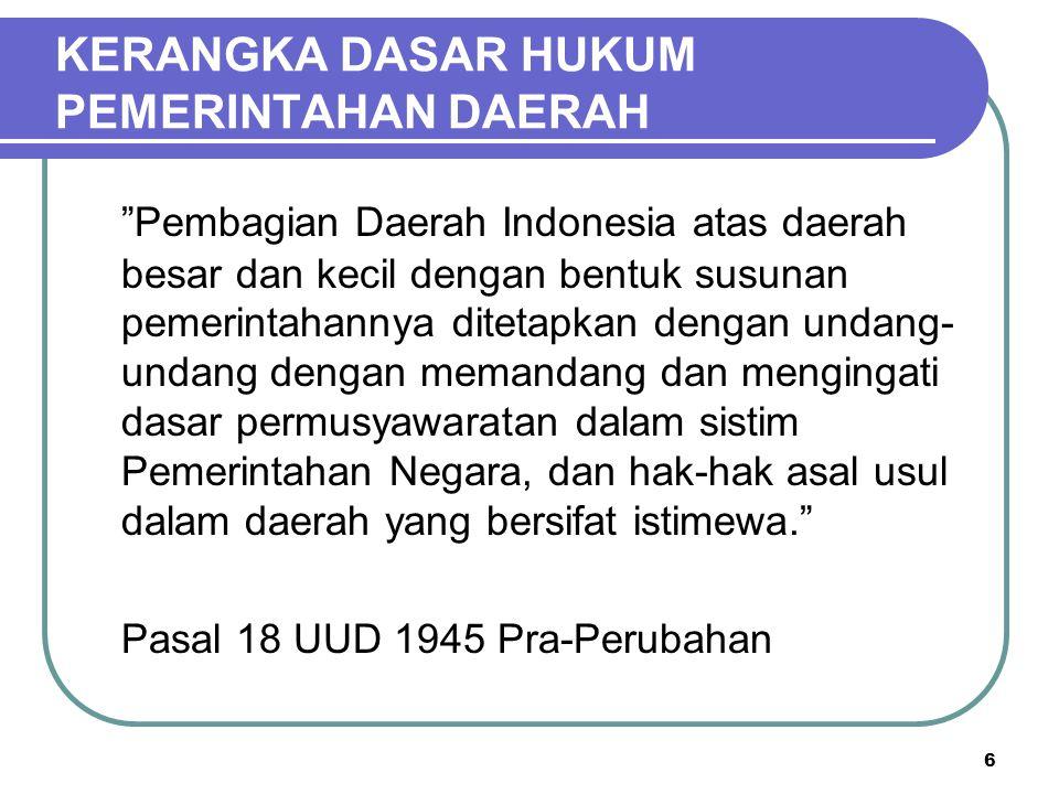 """6 KERANGKA DASAR HUKUM PEMERINTAHAN DAERAH """"Pembagian Daerah Indonesia atas daerah besar dan kecil dengan bentuk susunan pemerintahannya ditetapkan de"""