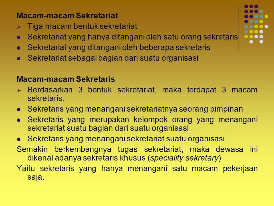 Macam-macam Sekretariat TTiga macam bentuk sekretariat Sekretariat yang hanya ditangani oleh satu orang sekretaris Sekretariat yang ditangani oleh b