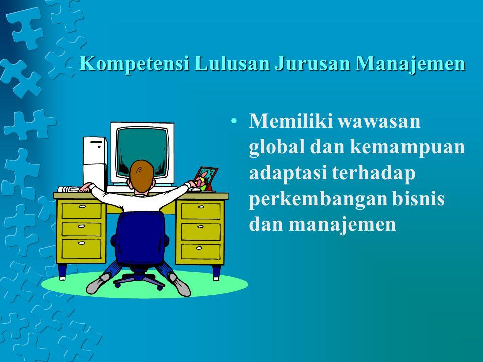 Kompetensi Lulusan Jurusan Manajemen Memiliki wawasan global dan kemampuan adaptasi terhadap perkembangan bisnis dan manajemen