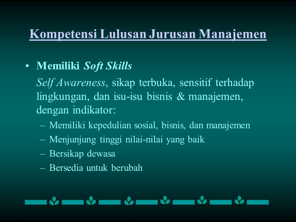 Kompetensi Lulusan Jurusan Manajemen Memiliki knowledge and understanding Pengetahuan dan pemahaman tentang bisnis & manajemen, dengan indikator: –M–Mengetahui dan memahami organisasi –M–Mengetahui dan memahami lingkungan eksternal –M–Mengetahui dan memahami manajemen
