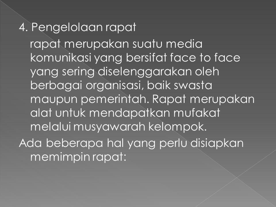 4. Pengelolaan rapat rapat merupakan suatu media komunikasi yang bersifat face to face yang sering diselenggarakan oleh berbagai organisasi, baik swas