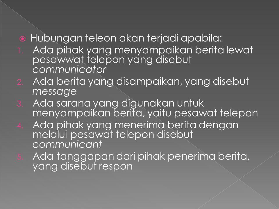  Hubungan teleon akan terjadi apabila: 1. Ada pihak yang menyampaikan berita lewat pesawwat telepon yang disebut communicator 2. Ada berita yang disa