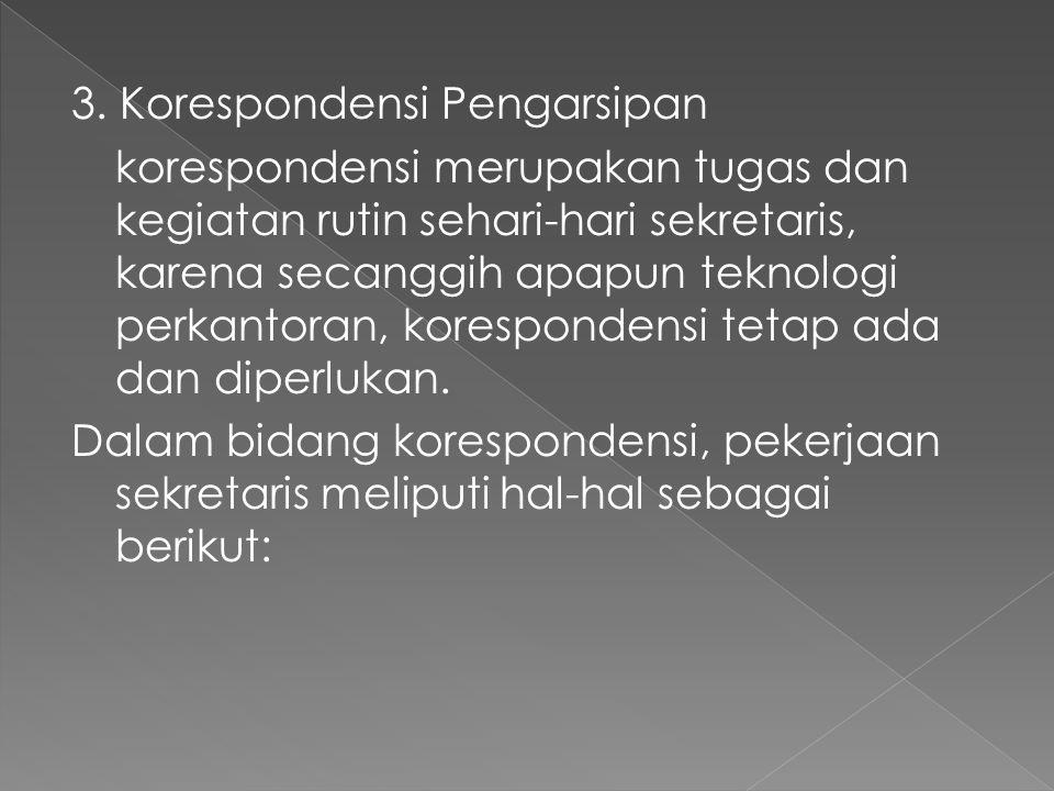 3. Korespondensi Pengarsipan korespondensi merupakan tugas dan kegiatan rutin sehari-hari sekretaris, karena secanggih apapun teknologi perkantoran, k