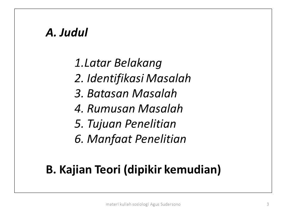 A. Judul 1.Latar Belakang 2. Identifikasi Masalah 3. Batasan Masalah 4. Rumusan Masalah 5. Tujuan Penelitian 6. Manfaat Penelitian B. Kajian Teori (di