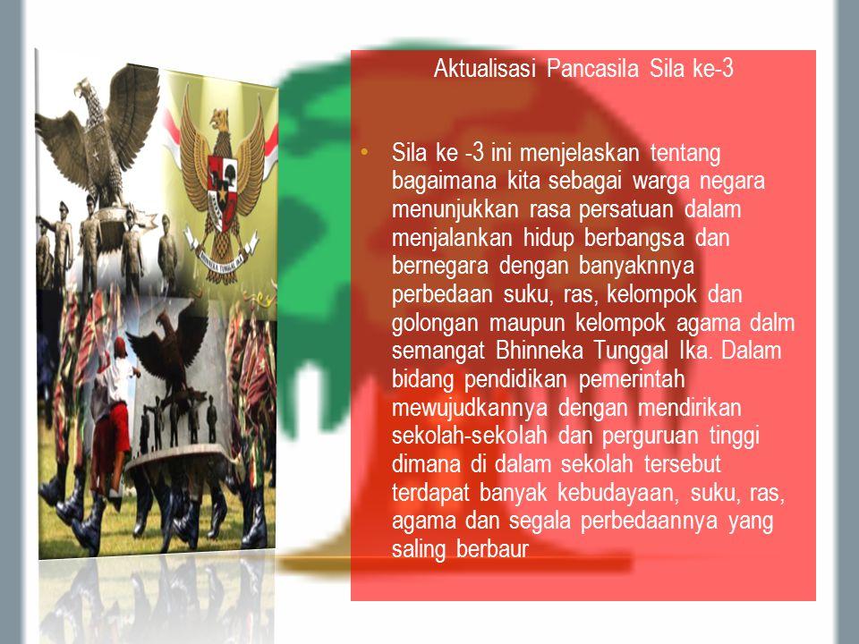 Aktualisasi Pancasila Sila ke-3 Sila ke -3 ini menjelaskan tentang bagaimana kita sebagai warga negara menunjukkan rasa persatuan dalam menjalankan hi