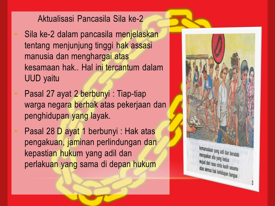 Aktualisasi Pancasila Sila ke-3 Sila ke -3 ini menjelaskan tentang bagaimana kita sebagai warga negara menunjukkan rasa persatuan dalam menjalankan hidup berbangsa dan bernegara dengan banyaknnya perbedaan suku, ras, kelompok dan golongan maupun kelompok agama dalm semangat Bhinneka Tunggal Ika.