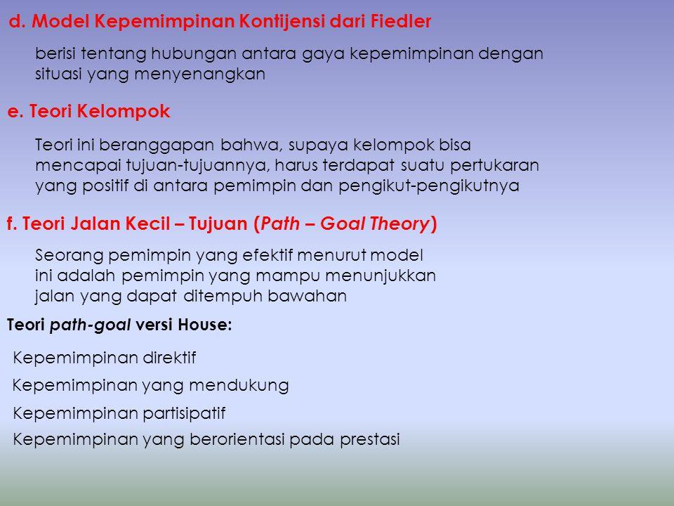 d. Model Kepemimpinan Kontijensi dari Fiedler berisi tentang hubungan antara gaya kepemimpinan dengan situasi yang menyenangkan e. Teori Kelompok Teor