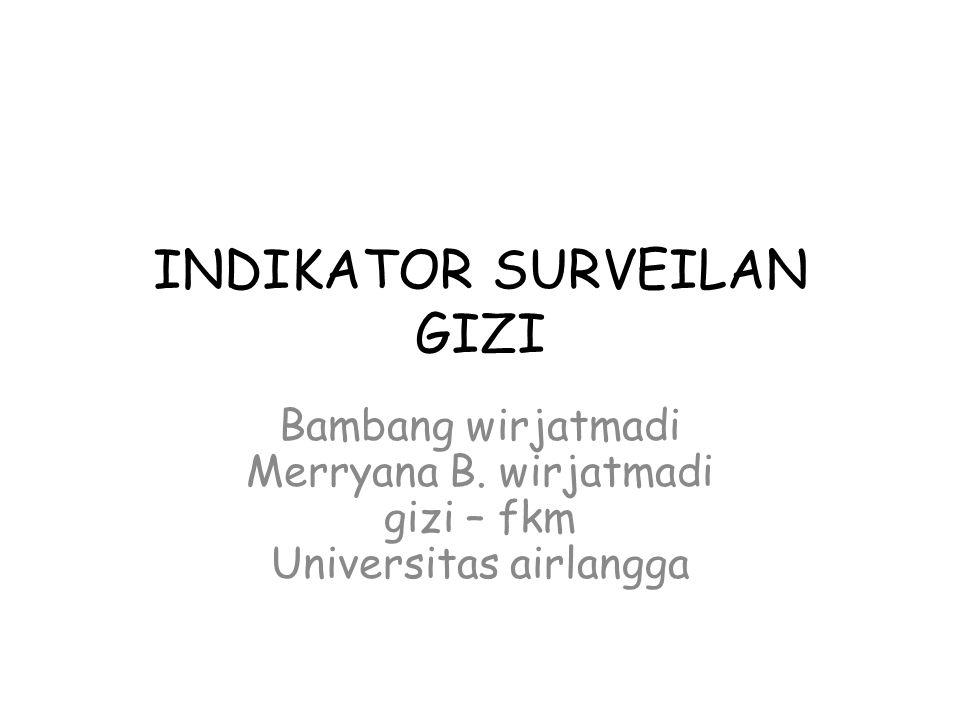 INDIKATOR SURVEILAN GIZI Bambang wirjatmadi Merryana B. wirjatmadi gizi – fkm Universitas airlangga