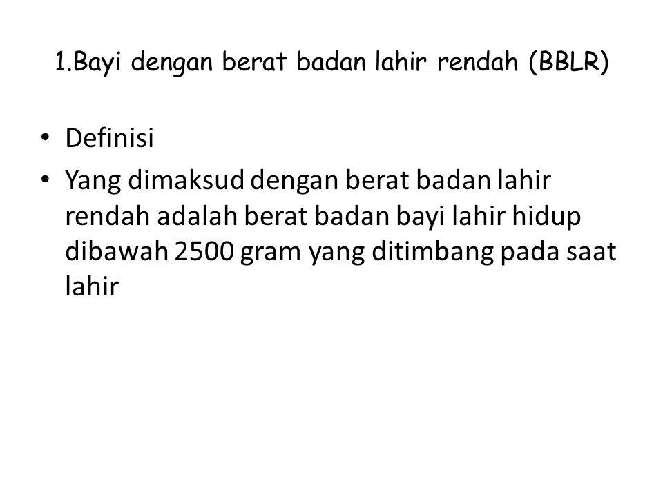 1.Bayi dengan berat badan lahir rendah (BBLR) Definisi Yang dimaksud dengan berat badan lahir rendah adalah berat badan bayi lahir hidup dibawah 2500