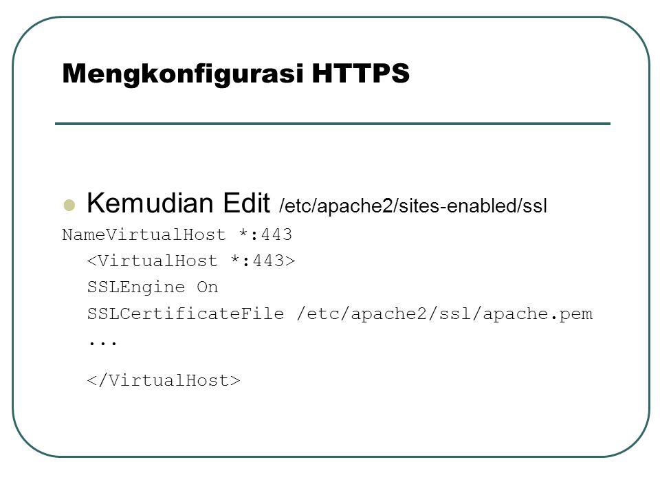 Kemudian Edit /etc/apache2/sites-enabled/ssl NameVirtualHost *:443 SSLEngine On SSLCertificateFile /etc/apache2/ssl/apache.pem... Mengkonfigurasi HTTP