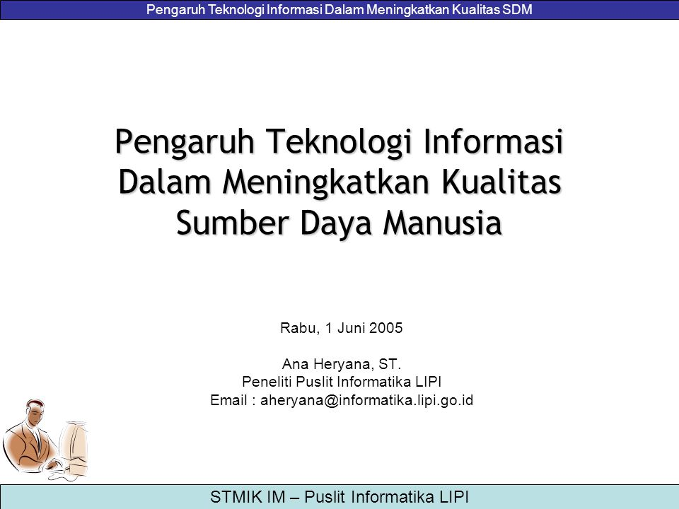 Pengaruh Teknologi Informasi Dalam Meningkatkan Kualitas SDM STMIK IM – Puslit Informatika LIPI Pengaruh Teknologi Informasi Dalam Meningkatkan Kualit