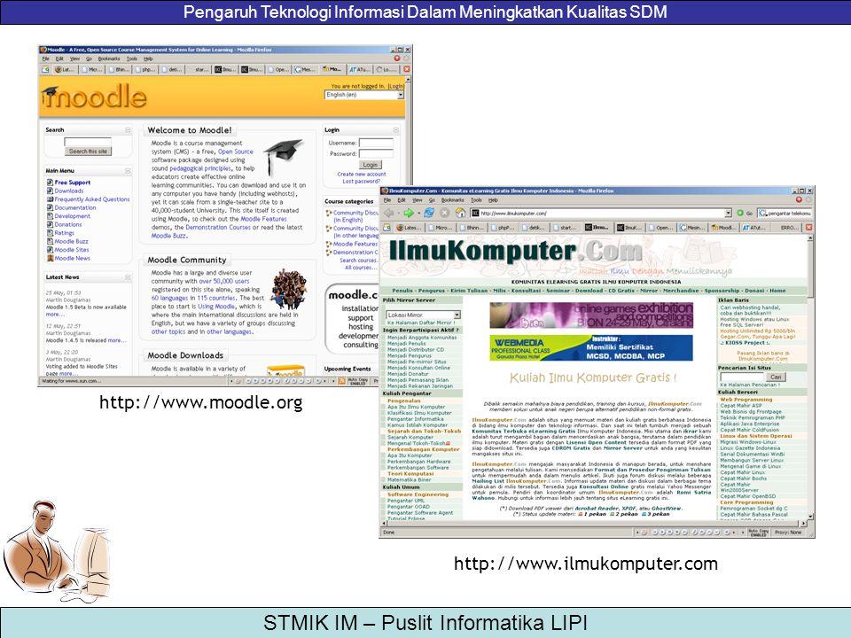 Pengaruh Teknologi Informasi Dalam Meningkatkan Kualitas SDM STMIK IM – Puslit Informatika LIPI http://www.moodle.org http://www.ilmukomputer.com