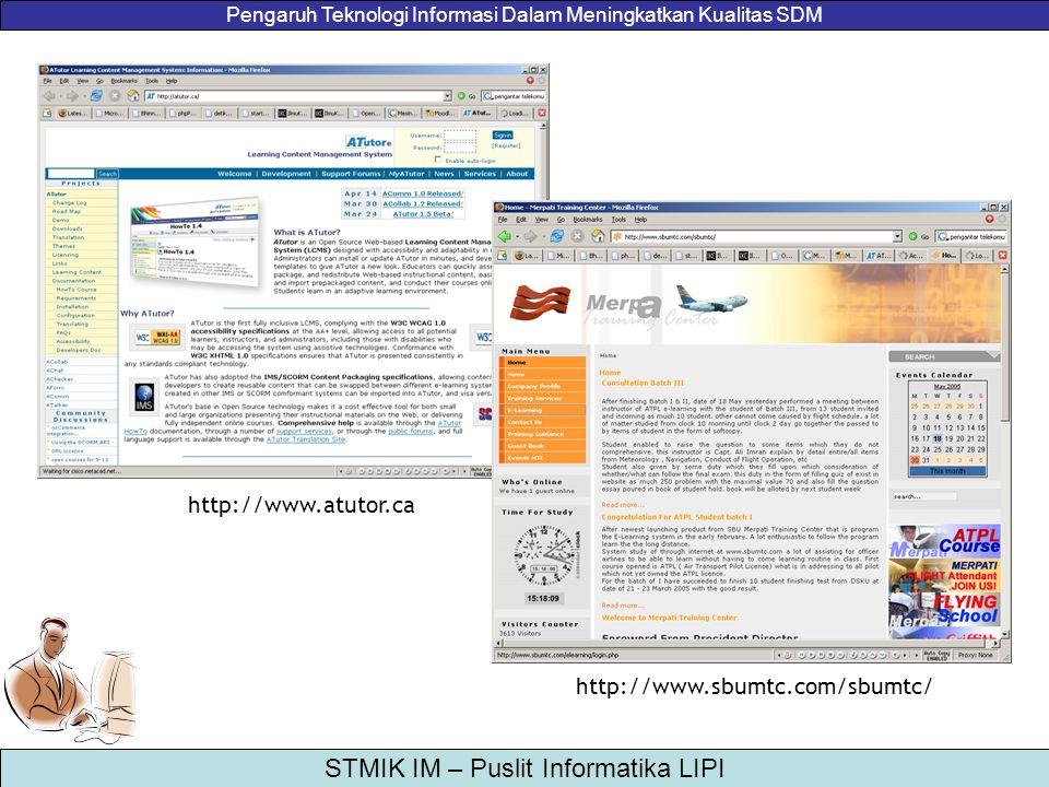 Pengaruh Teknologi Informasi Dalam Meningkatkan Kualitas SDM STMIK IM – Puslit Informatika LIPI http://www.atutor.ca http://www.sbumtc.com/sbumtc/
