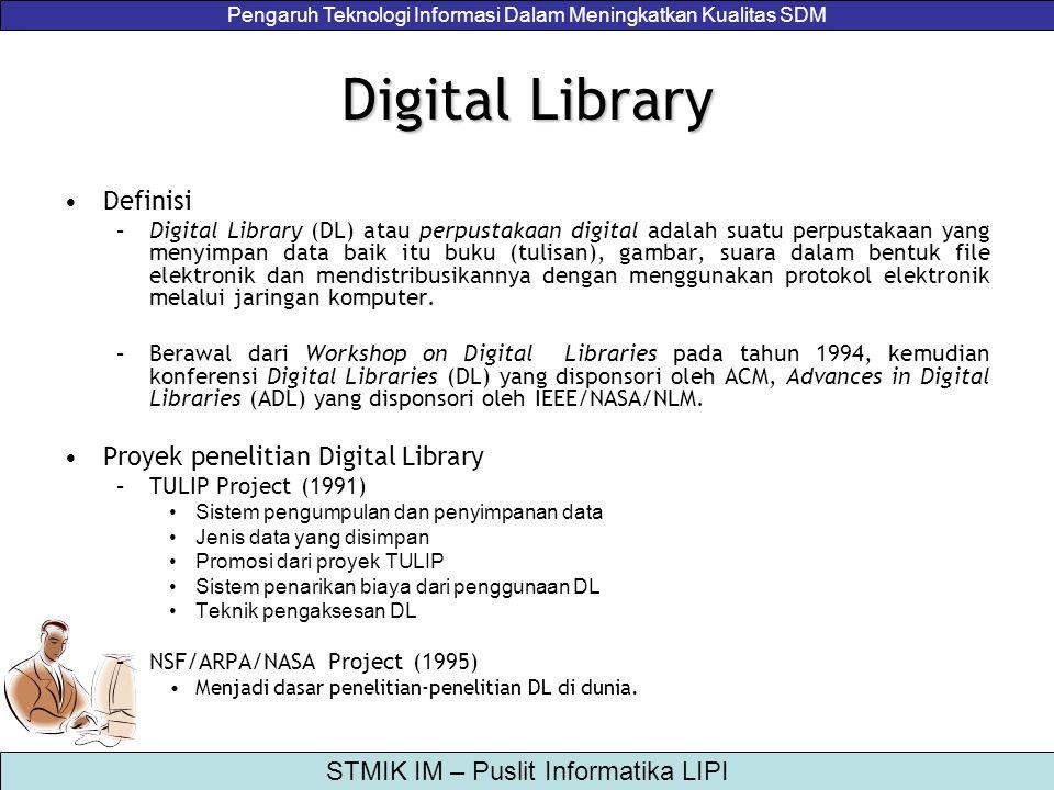 Pengaruh Teknologi Informasi Dalam Meningkatkan Kualitas SDM STMIK IM – Puslit Informatika LIPI Digital Library Definisi –Digital Library (DL) atau pe