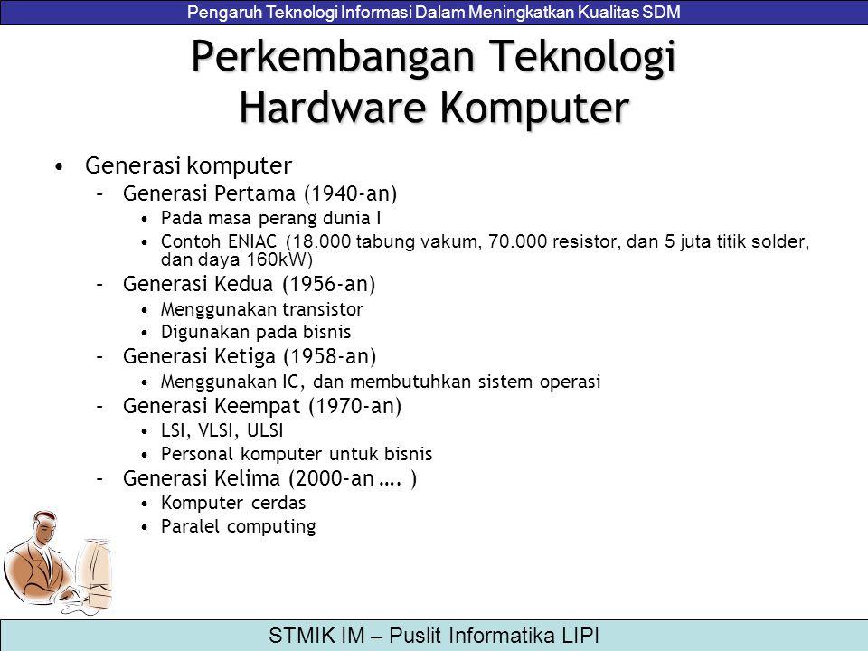 Pengaruh Teknologi Informasi Dalam Meningkatkan Kualitas SDM STMIK IM – Puslit Informatika LIPI Perkembangan Teknologi Hardware Komputer Generasi komp