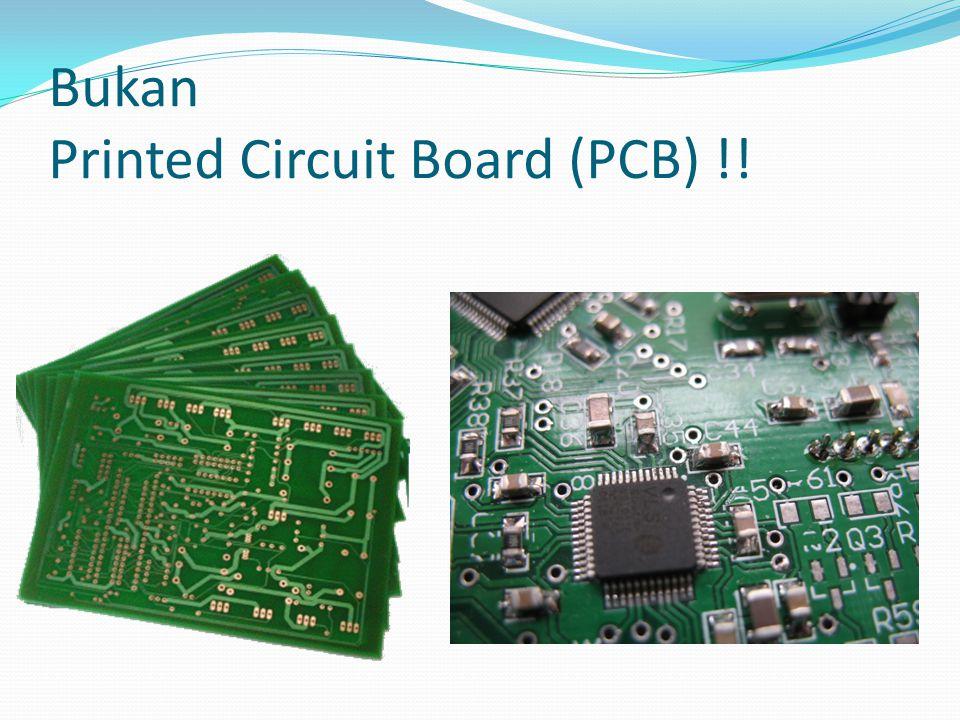 Bukan Printed Circuit Board (PCB) !!