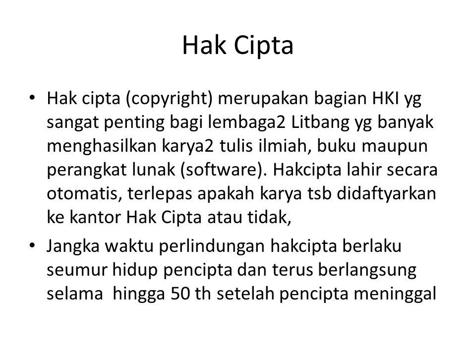 Hak Cipta Hak cipta (copyright) merupakan bagian HKI yg sangat penting bagi lembaga2 Litbang yg banyak menghasilkan karya2 tulis ilmiah, buku maupun p