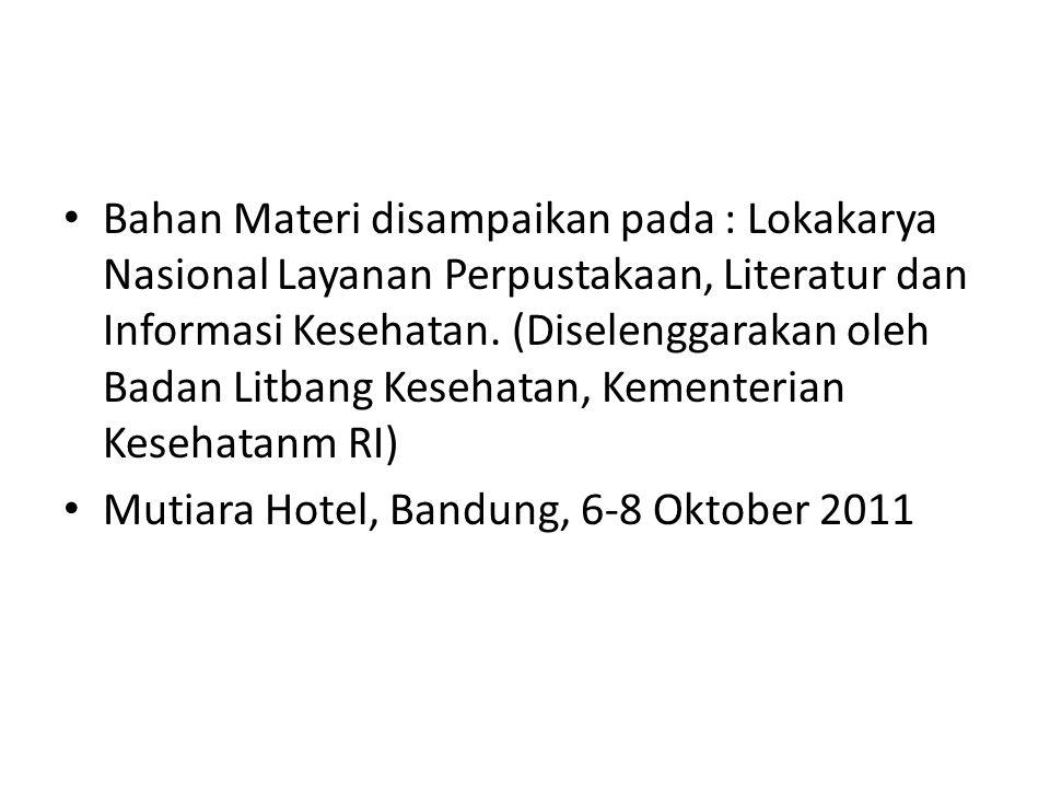 Bahan Materi disampaikan pada : Lokakarya Nasional Layanan Perpustakaan, Literatur dan Informasi Kesehatan. (Diselenggarakan oleh Badan Litbang Keseha