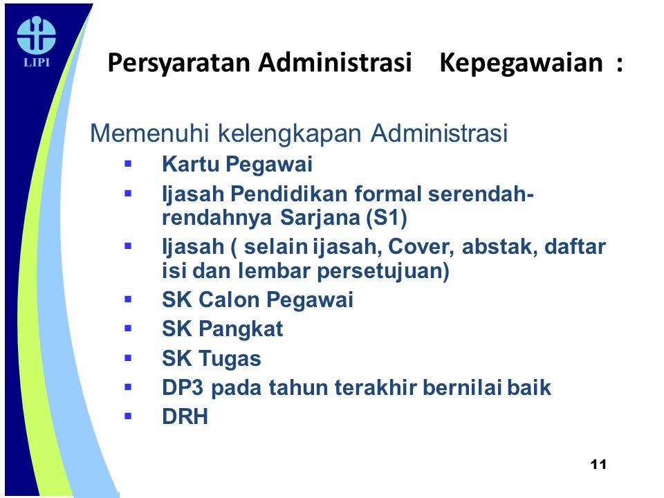 11 Persyaratan Administrasi Kepegawaian : Memenuhi kelengkapan Administrasi  Kartu Pegawai  Ijasah Pendidikan formal serendah- rendahnya Sarjana (S1