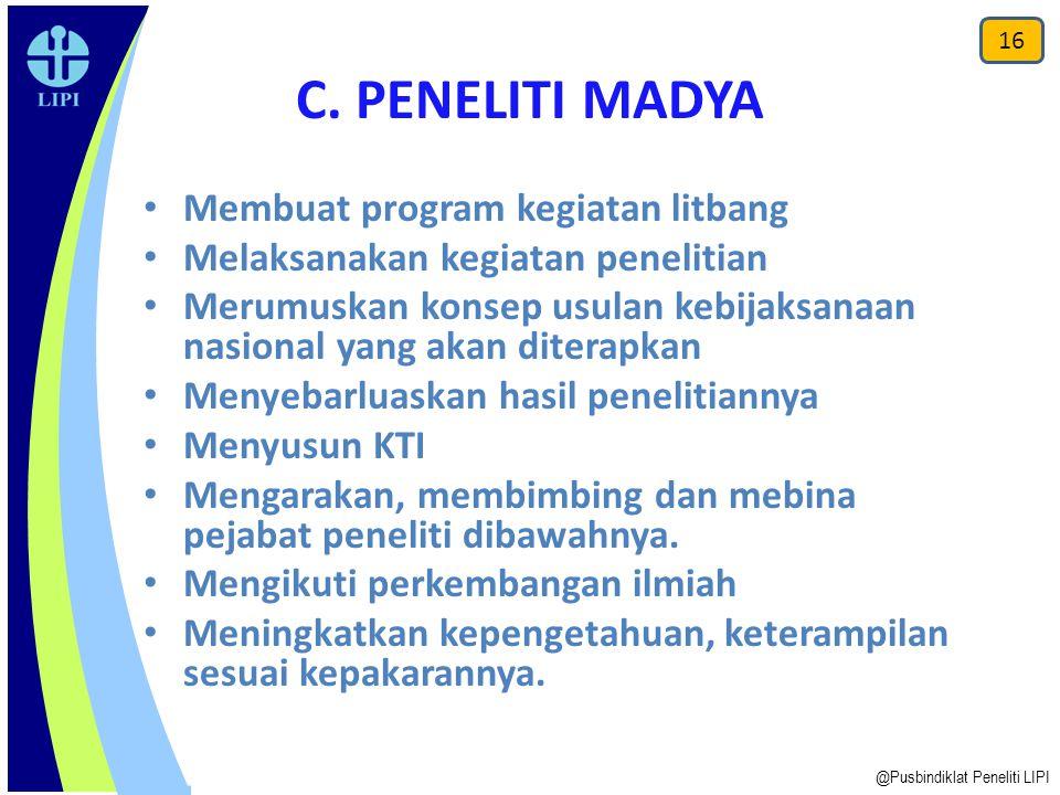 C. PENELITI MADYA Membuat program kegiatan litbang Melaksanakan kegiatan penelitian Merumuskan konsep usulan kebijaksanaan nasional yang akan diterapk