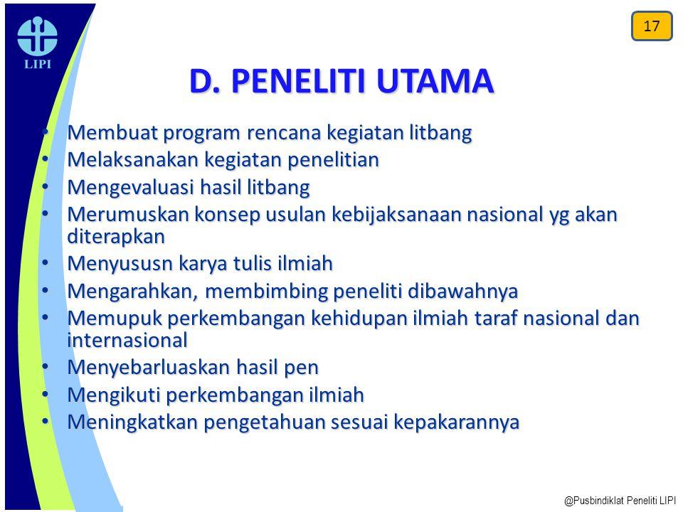D. PENELITI UTAMA Membuat program rencana kegiatan litbang Membuat program rencana kegiatan litbang Melaksanakan kegiatan penelitian Melaksanakan kegi