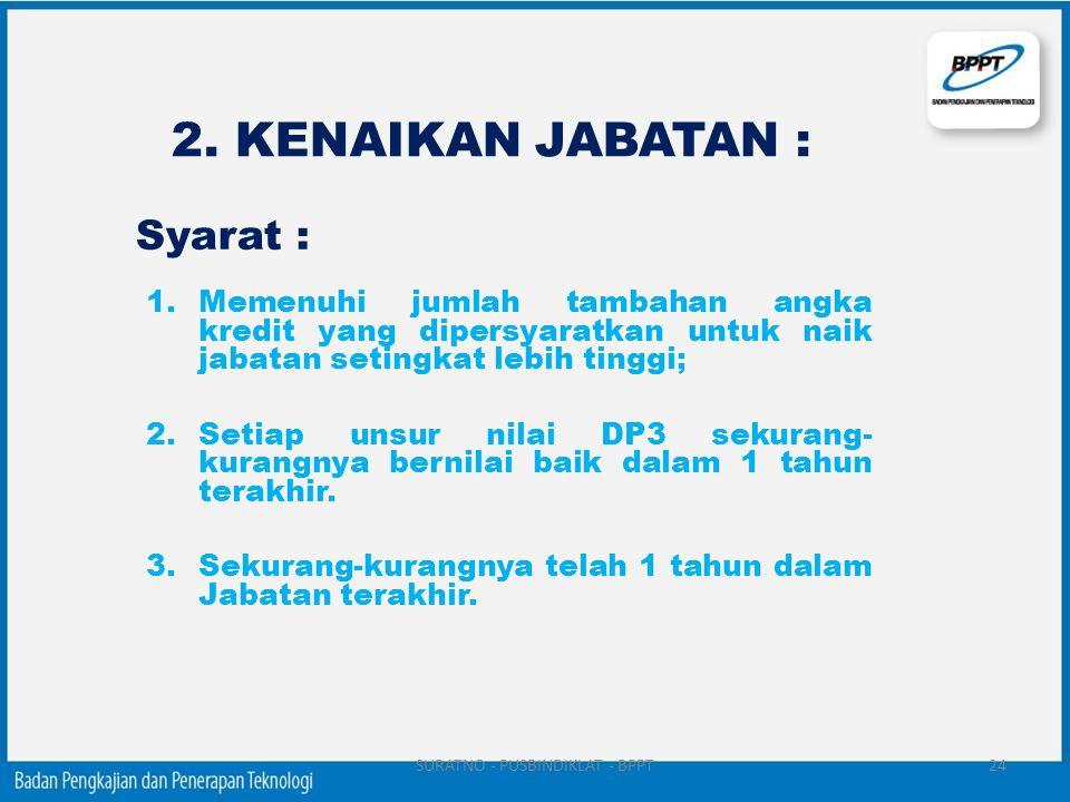 2. KENAIKAN JABATAN : 1.Memenuhi jumlah tambahan angka kredit yang dipersyaratkan untuk naik jabatan setingkat lebih tinggi; 2.Setiap unsur nilai DP3