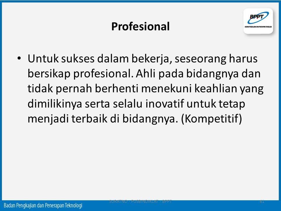 Profesional Untuk sukses dalam bekerja, seseorang harus bersikap profesional. Ahli pada bidangnya dan tidak pernah berhenti menekuni keahlian yang dim
