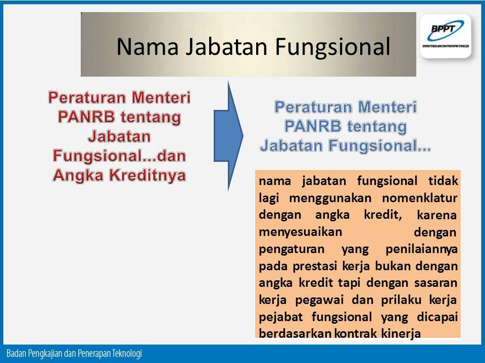 Nama Jabatan Fungsional nama jabatan fungsional tidak lagi menggunakan nomenklatur dengan angka kredit, karena dengan menyesuaikan pengaturan yang pen