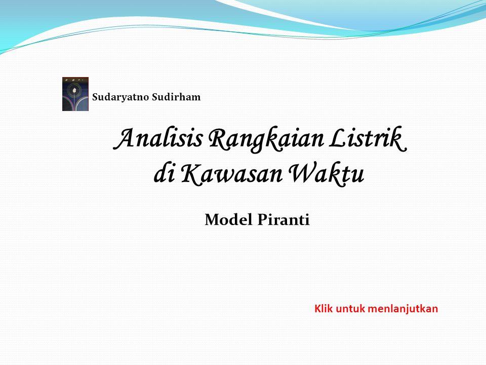 Analisis Rangkaian Listrik di Kawasan Waktu Model Piranti Sudaryatno Sudirham Klik untuk menlanjutkan