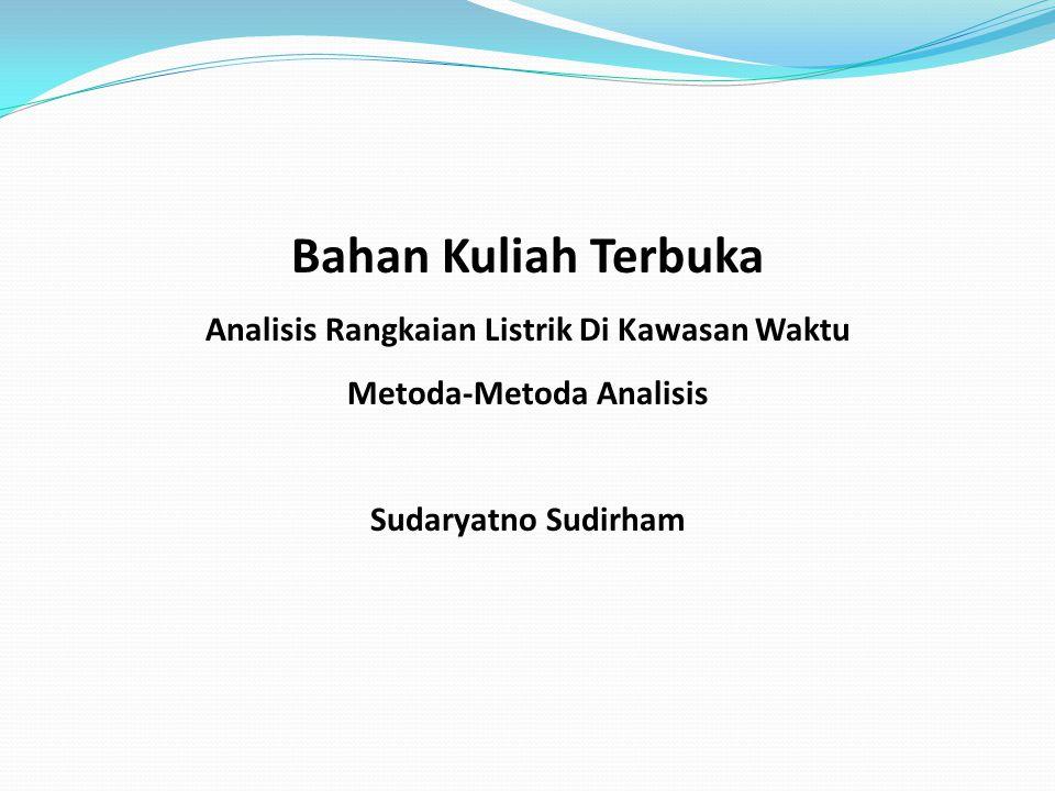Bahan Kuliah Terbuka Analisis Rangkaian Listrik Di Kawasan Waktu Metoda-Metoda Analisis Sudaryatno Sudirham