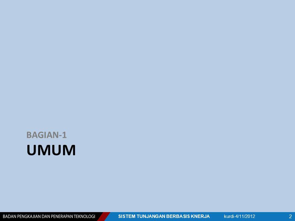 DASAR HUKUM 1.Peraturan tentang SKI Peraturan Pemerintah Republik Indonesia Nomor 46 Tahun 2011 Tentang Penilaian Prestasi Kerja Pegawai Negeri Sipil 2.Peraturan tentang IKU a.Peraturan Menteri Negara Pendayagunaan Aparatur Negara Nomor : PER/09/M.PAN/2007 Tentang Pedoman Umum Penetapan Indikator Kinerja Utama Di Lingkungan Instansi Pemerintah b.Peraturan Menteri Negara Pendayagunaan Aparatur Negara Nomor : PER/20/M.PAN/11/2008 Tentang Pedoman Penyusunan Indikator Kinerja Utama 3.Peraturan Pemerintah No.53 th 2010, tentang disiplin PNS 4.Keputusan Kepala BPPT Nomor 58 Tahun 2012 Tentang Hasil Rapat Kerja BPPT Tahun 2012 5.Keputusan Kepala BPPT, tentang Penerapan Sistem Tunjangan Berbasis Kinerja (segera diterbitkan) kurdi-4/11/2012SISTEM TUNJANGAN BERBASIS KNERJA 3