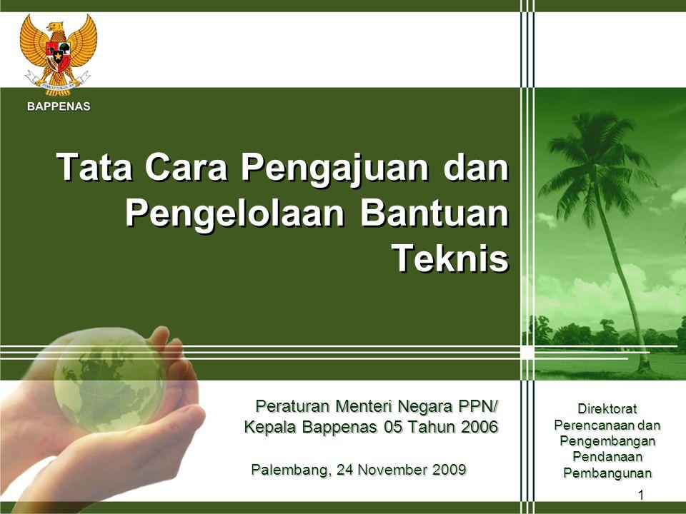 1 Tata Cara Pengajuan dan Pengelolaan Bantuan Teknis Peraturan Menteri Negara PPN/ Kepala Bappenas 05 Tahun 2006 Direktorat Perencanaan dan Pengembang