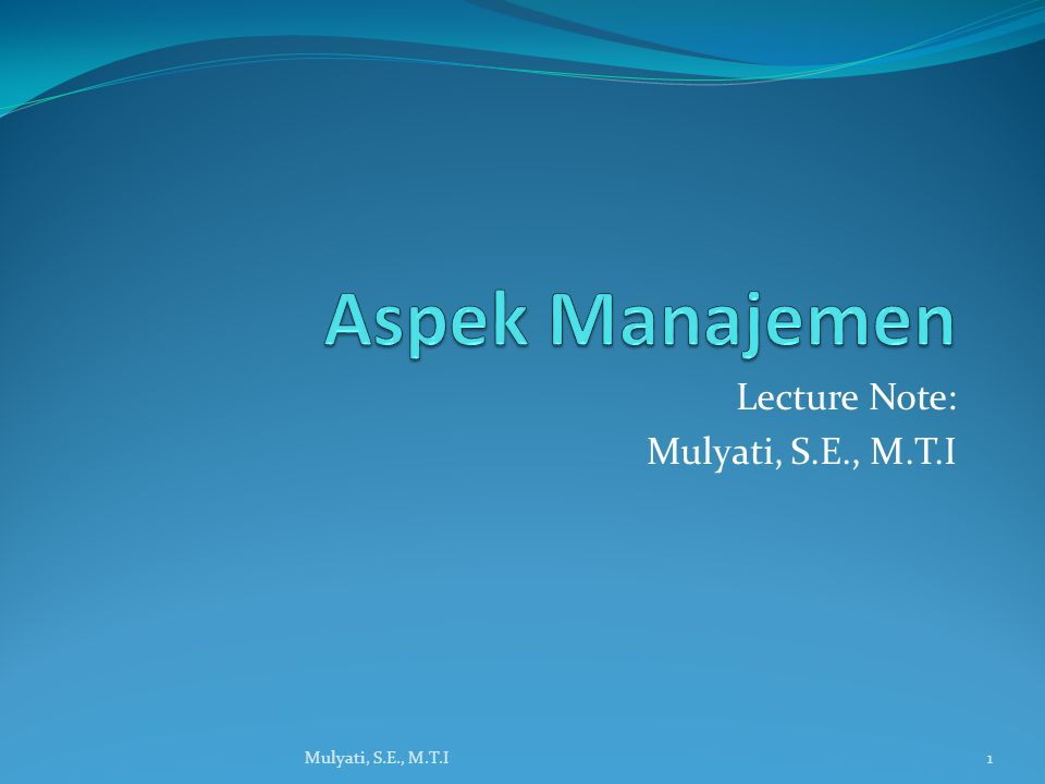 Lecture Note: Mulyati, S.E., M.T.I 1