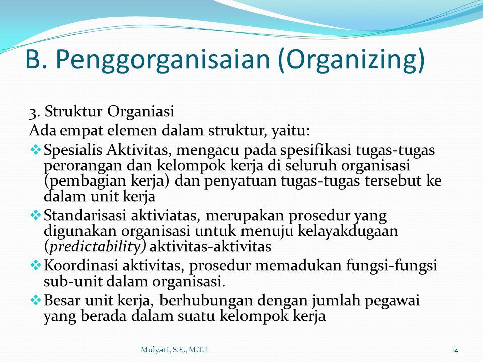3. Struktur Organiasi Ada empat elemen dalam struktur, yaitu:  Spesialis Aktivitas, mengacu pada spesifikasi tugas-tugas perorangan dan kelompok kerj