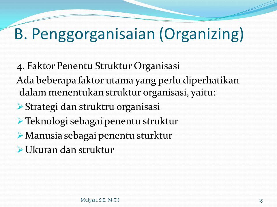 4. Faktor Penentu Struktur Organisasi Ada beberapa faktor utama yang perlu diperhatikan dalam menentukan struktur organisasi, yaitu:  Strategi dan st