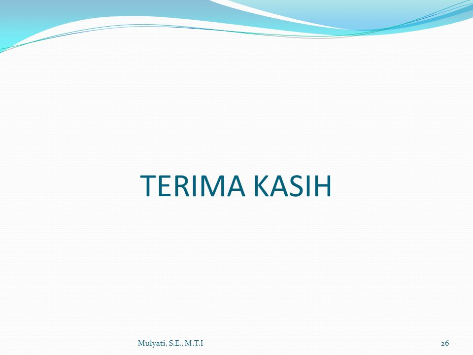 TERIMA KASIH Mulyati, S.E., M.T.I26